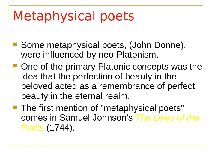 Metaphysical poets Some metaphysical poets,  (John Donne) ,  were influenced by neo-Platonism.  One