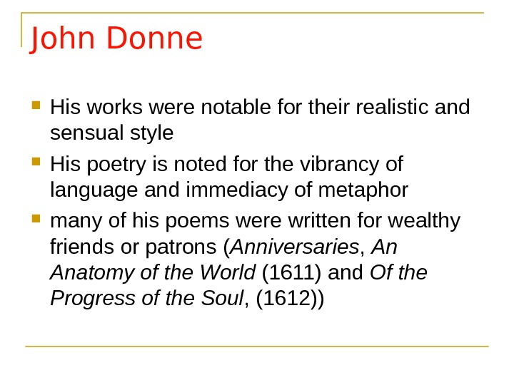 John Donne His works were notable for their realistic and sensual style His poetry is noted