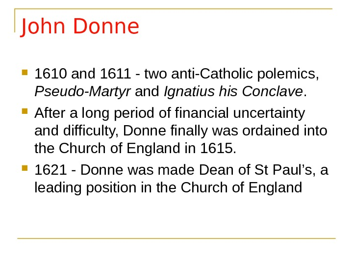 John Donne 1610 and 1611 - two anti-Catholic polemics,  Pseudo-Martyr and Ignatius his Conclave.