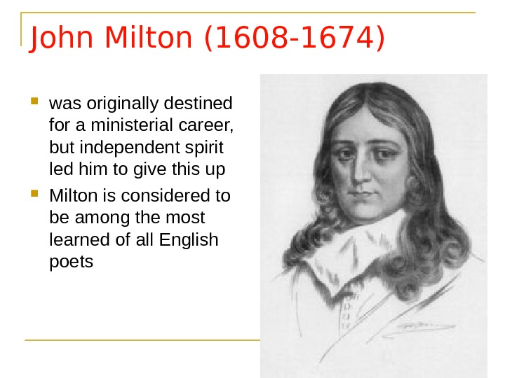 John Milton (1608 -1674) was originally destined for a ministerial career,  but independent spirit led