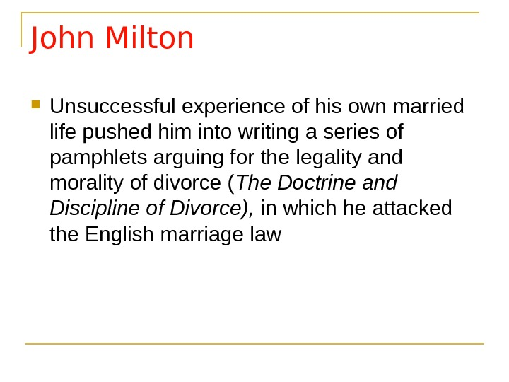 John Milton Unsuccessful experience of his own married life pushed him into writing a series of