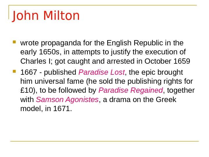 John Milton wrote propaganda for the English Republic in the early 1650 s, in attempts to
