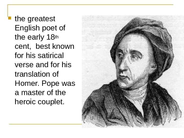 the greatest English poet of the early 18 th  cent,  best known for