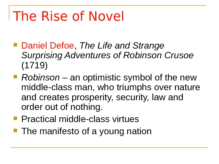 The Rise of Novel Daniel Defoe ,  The Life and Strange Surprising Adventures of Robinson