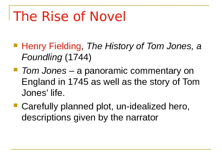 The Rise of Novel Henry Fielding ,  The History of Tom Jones, a Foundling (1744)
