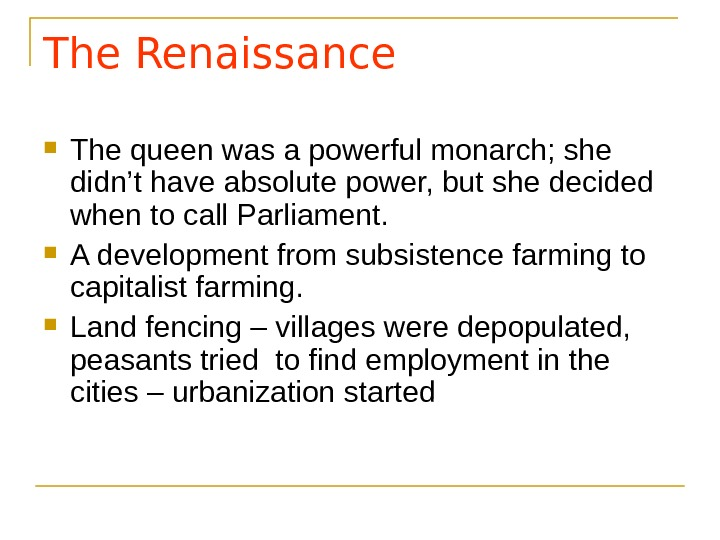 The Renaissance The queen was a powerful monarch; she didn't have absolute power, but she decided