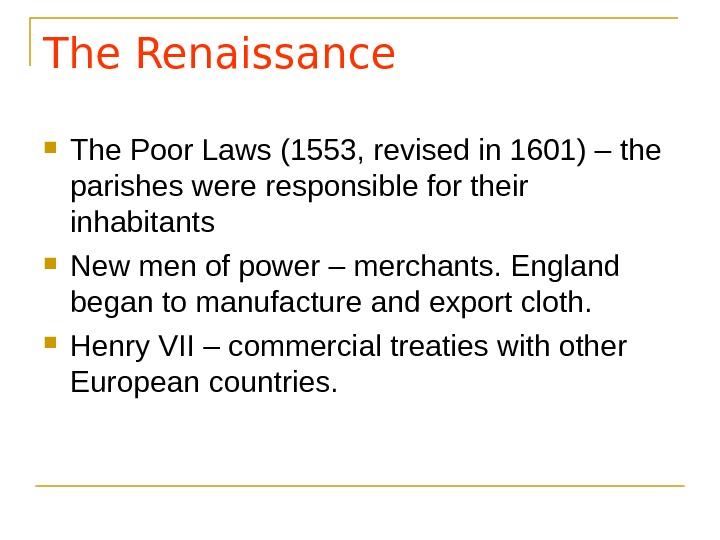 The Renaissance The Poor Laws (1553, revised in 1601) – the parishes were responsible for their