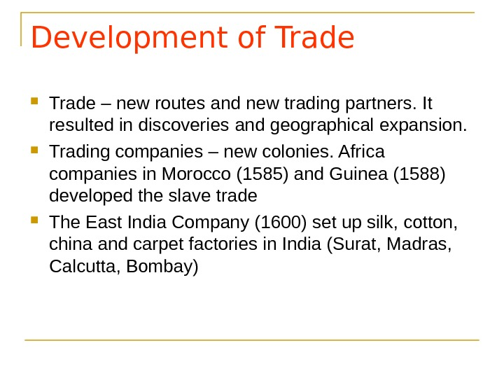Development of Trade – new routes and new trading partners. It resulted in discoveries and geographical
