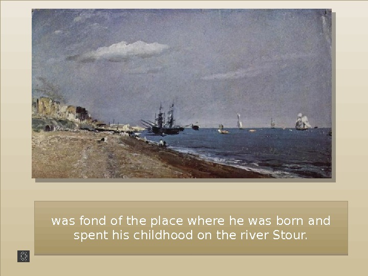 was fond of the place where he was born and spent his childhood on the river