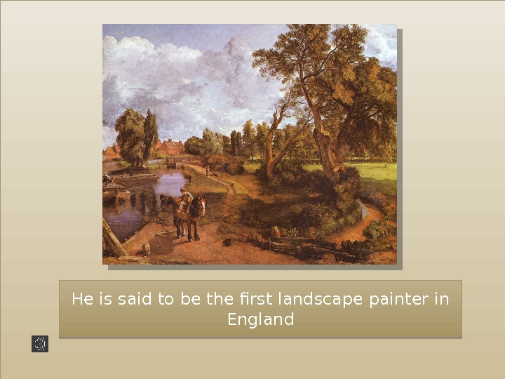 He is said to be the first landscape painter in England 42 36