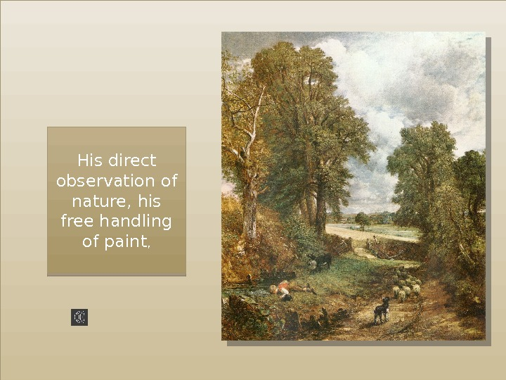 His direct observation of nature, his free handling of paint ,  42 0 E 131401