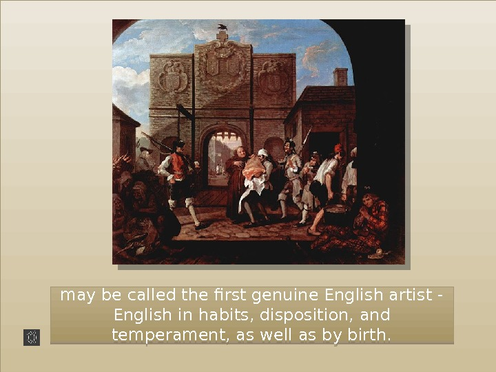 may be called the first genuine English artist - English in habits, disposition, and temperament, as