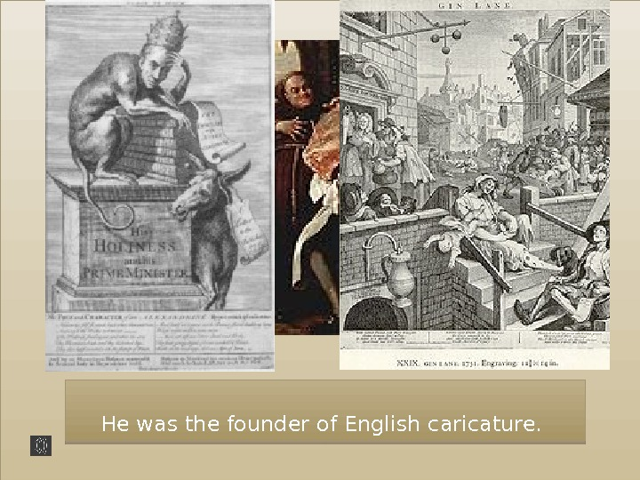He was the founder of English caricature.  42