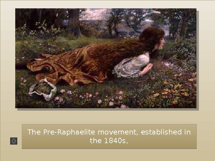 The Pre-Raphaelite movement, established in the 1840 s, 2 F 01