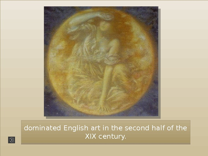 dominated English art in the second half of the XIX century. 0 F 57