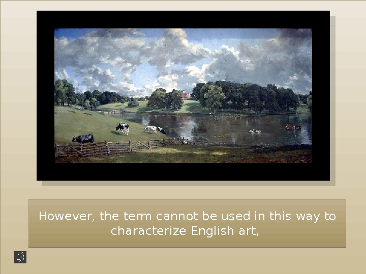 However, the term cannot be used in this way to characterize English art,  42 1