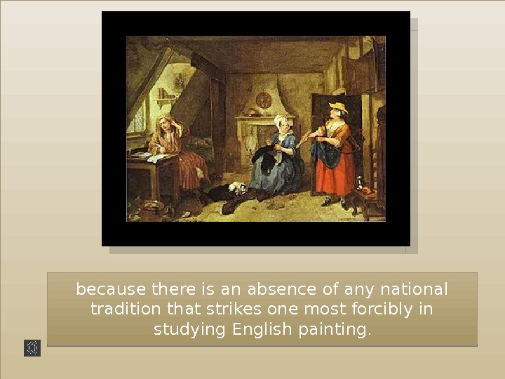 because there is an absence of any national tradition that strikes one most forcibly in studying