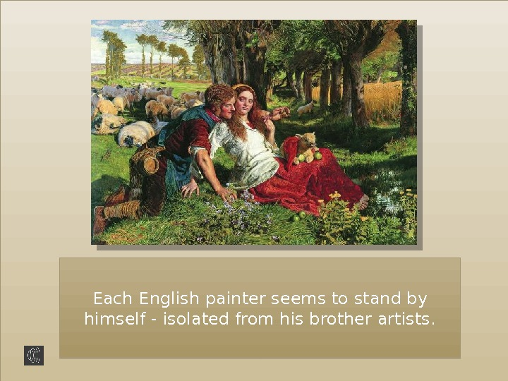 Each English painter seems to stand by himself - isolated from his brother artists. 36 0211