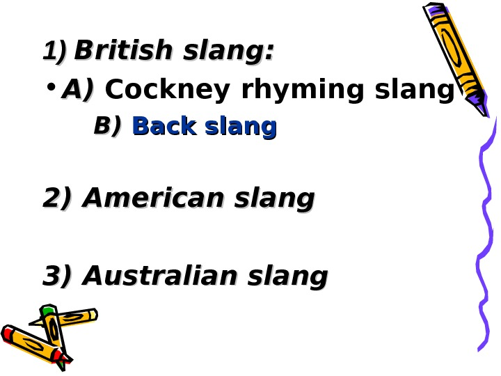 1) 1) British slang : :  • A) A) Cockney rhyming slang