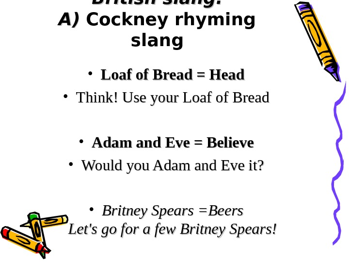 British slang : : A) A) Cockney rhyming slang • Loaf of Bread =