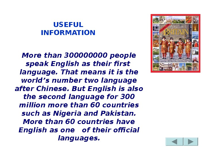 USEFUL INFORMATION More than 30000 people speak English as their first language. That means it