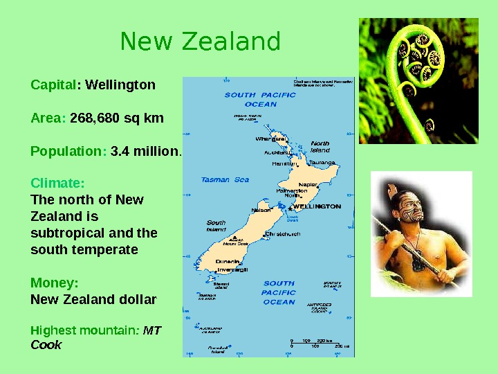 New Zealand Climate:  Thenorthof  New Zealandis subtropicalandthe southtemperate Money: New. Zealanddollar  Highestmountain :