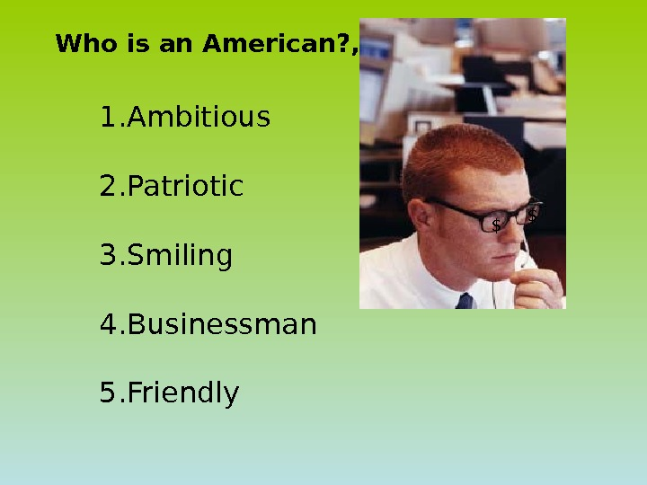 Who is an American? , 1. Ambitious 2. Patriotic 3. Smiling 4. Businessman 5. Friendly $