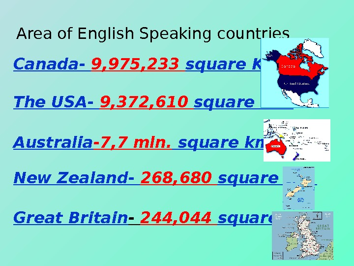 Area of English Speaking countries Canada-  9, 975, 233 square Km. The USA- 9, 372,