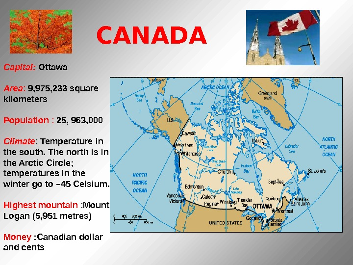 Capital: Ottawa  Area : 9, 975, 233 square kilometers  Population : 25,