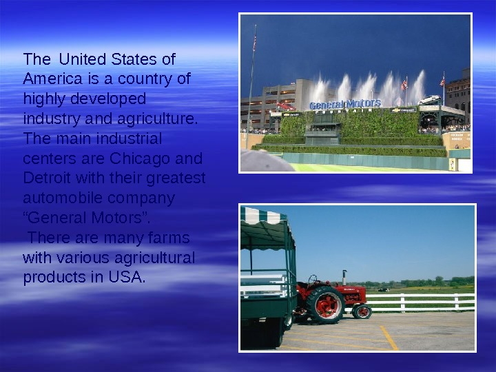 The United States of America is a country of highly developed industry and agriculture.  The