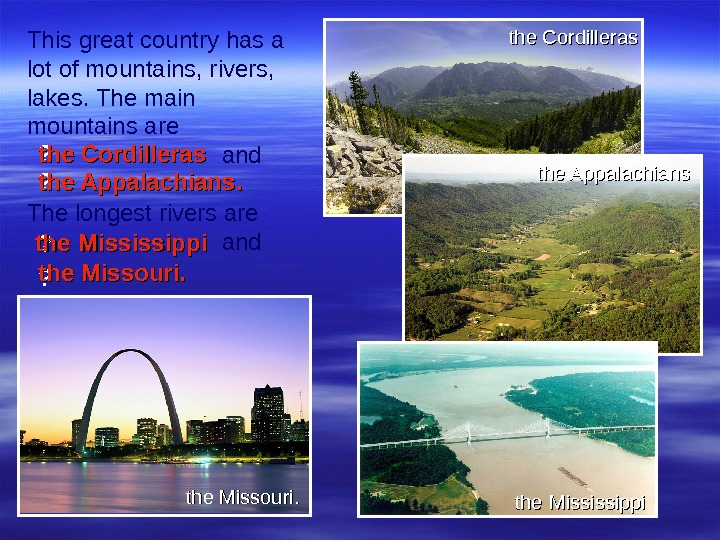 This great country has a lot of mountains, rivers,  lakes. The main mountains are