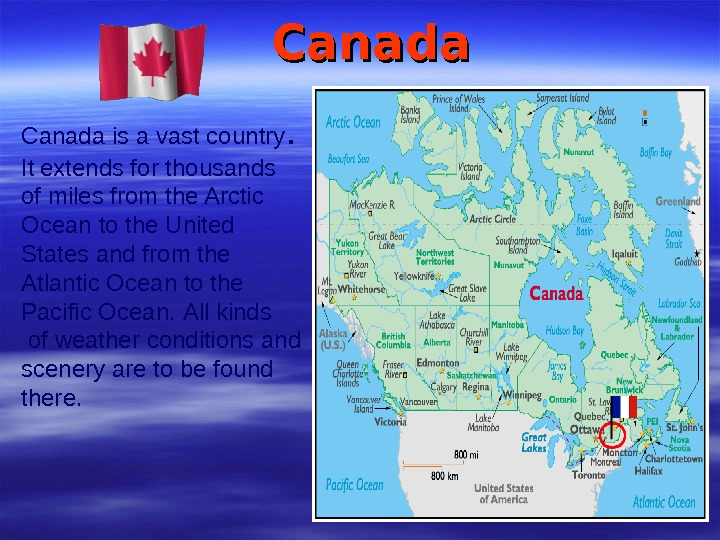 Canada is a vast country. It  extends for thousands of miles from the Arctic Ocean