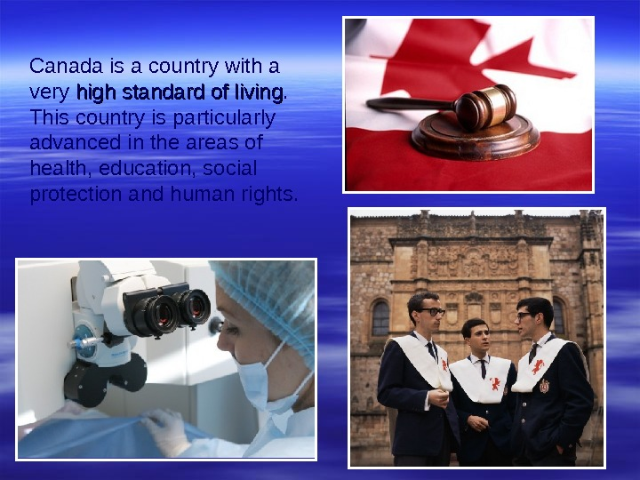 Canada is a country with a very high standard of living.  This country is particularly