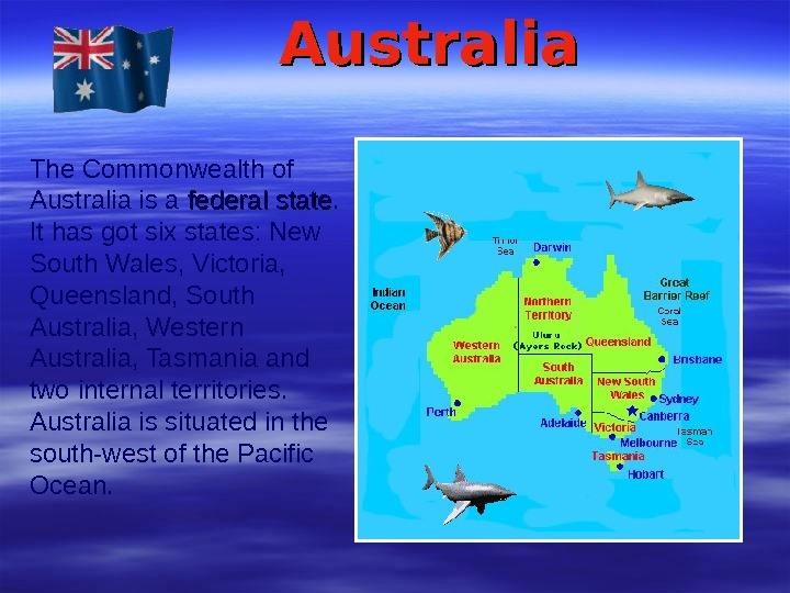 Australia  The Commonwealth of Australia is a federal state.  It has got six states:
