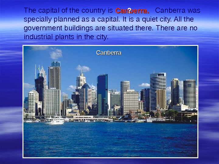 The capital of the country is    Canberra was specially planned as a capital.