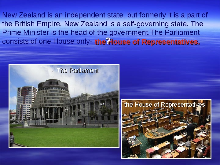 New Zealand is an independent state, but formerly it is a part of the  British