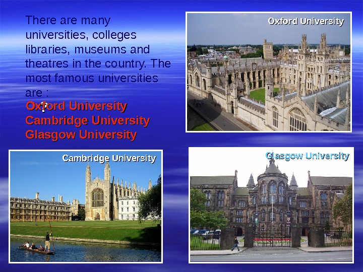 There are many universities, colleges libraries, museums and theatres in the country.