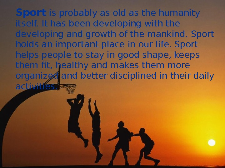 Sport is probably as old as the humanity itself. It has been developing with the developing