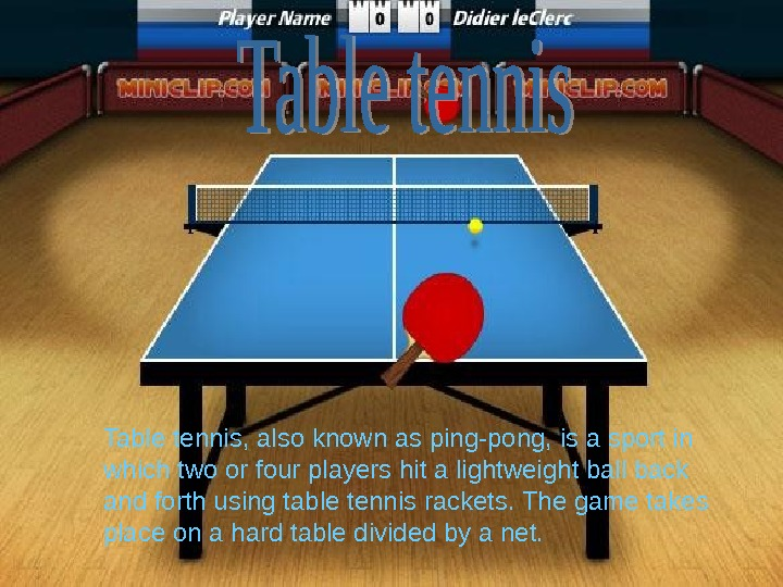 Table tennis, also known as ping-pong, is a sport in which two or four players hit