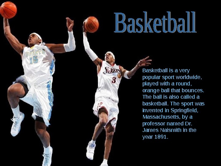Basketball is a very popular sport worldwide,  played with a round,  orange ball that