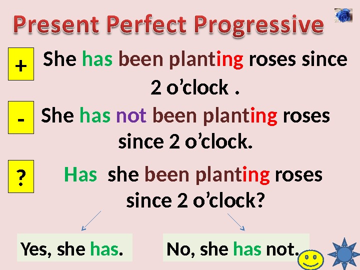 She has  been  plant ing roses since 2 o'clock . + - ? She