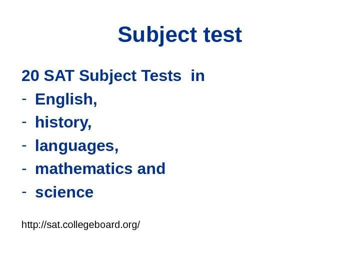 Subject test 20 SAT Subject Tests in - English,  - history,  - languages,