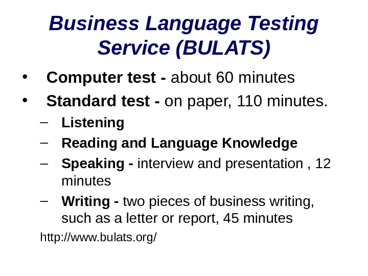 Business Language Testing Service (BULATS) • Computer test - about 60 minutes • Standard test -