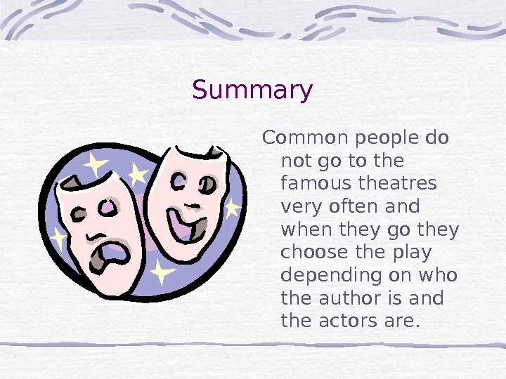 Summary Common people do not go to the famous theatres very often and when they go