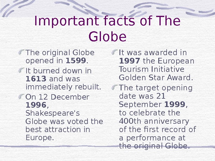 Important facts of The Globe The original Globe opened in 1599.  It burned down in