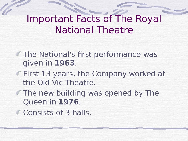 Important Facts of The Royal National Theatre The National's first performance was given in 1963. F