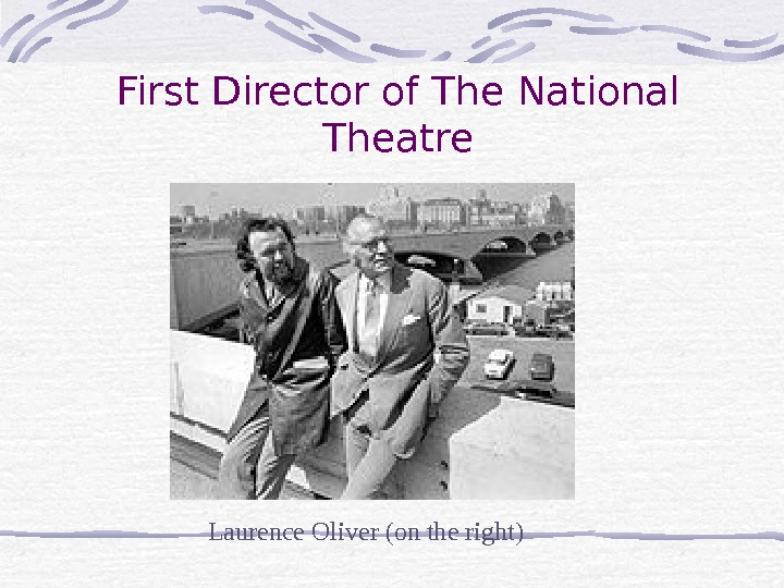 First Director of The National Theatre Laurence Oliver (on the right)