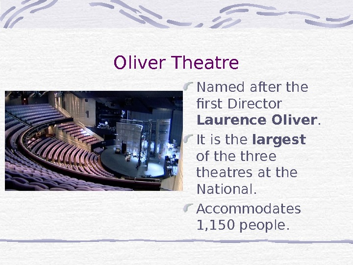 Oliver Theatre Named after the first Director Laurence Oliver. It is the largest  of the