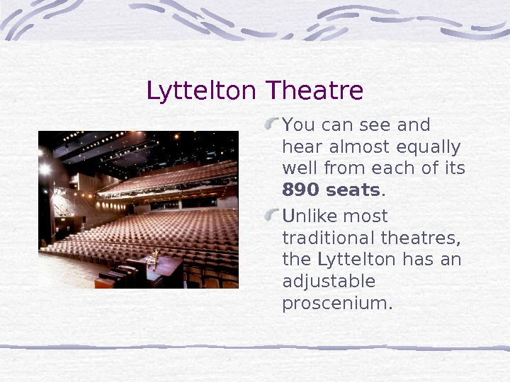Lyttelton Theatre Y ou can see and hear almost equally well from each of its 890