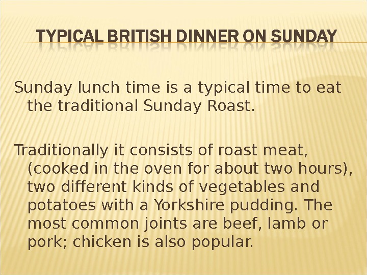 Sunday lunch time is a typical time to eat the traditional Sunday Roast. Traditionally it consists